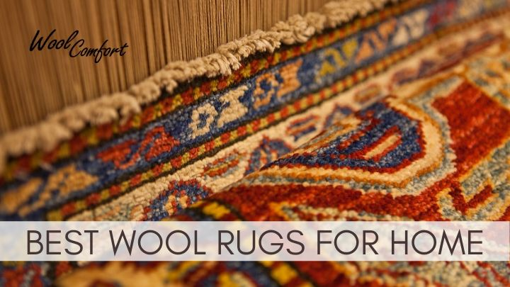 Best Wool Rugs for Your Home | Ultimate Guide & Reviews